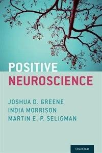 Positive Neuroscience by Joshua D. Greene