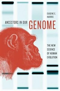 Book Ancestors in Our Genome: The New Science of Human Evolution by Eugene E. Harris