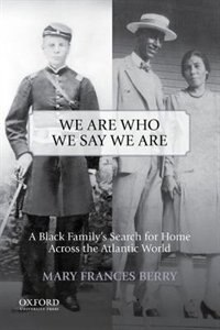 Book We Are Who We Say We Are: A Black Familys Search for Home Across the Atlantic World by Mary Frances Berry