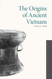 The Origins of Ancient Vietnam by Nam C. Kim