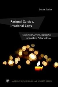 Book Rational Suicide, Irrational Laws: Examining Current Approaches to Suicide in Policy and Law by Susan Stefan