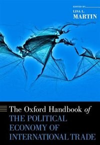 Book The Oxford Handbook of the Political Economy of International Trade by Lisa L. Martin