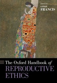 Book The Oxford Handbook of Reproductive Ethics by Leslie Francis