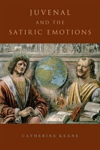 Book Juvenal and the Satiric Emotions by Catherine Keane