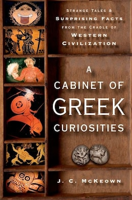 Book A Cabinet of Greek Curiosities: Strange Tales and Surprising Facts from the Cradle of Western… by J. C. McKeown
