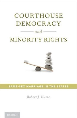 Book Courthouse Democracy and Minority Rights: Same-Sex Marriage in the States by Robert J. Hume