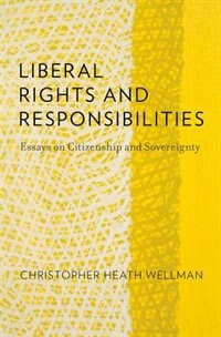 Book Liberal Rights and Responsibilities: Essays on Citizenship and Sovereignty by Christopher Heath Wellman
