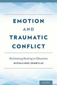 Book Emotion and Traumatic Conflict: Reclaiming Healing in Education by Michalinos Zembylas