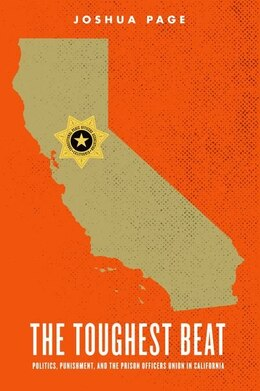 Book The Toughest Beat: Politics, Punishment, and the Prison Officers Union in California by Joshua Page