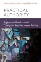 Practical Authority: Agency and Institutional Change in Brazilian Water Politics
