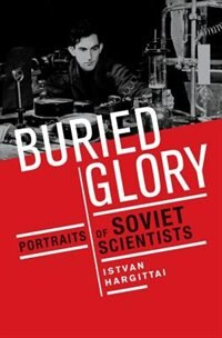 Book Buried Glory: Portraits of Soviet Scientists by Istvan Hargittai