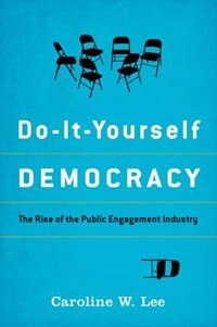 Book Do-It-Yourself Democracy: The Rise of the Public Engagement Industry by Caroline W. Lee