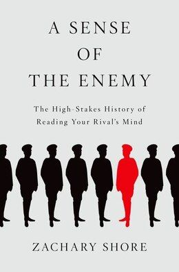 Book A Sense of the Enemy: The High Stakes History of Reading Your Enemys Mind by Zachary Shore