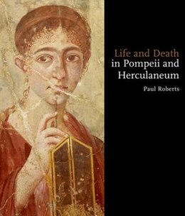 Book Life and Death in Pompeii and Herculaneum by Paul Roberts