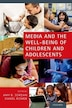Media and the Well-Being of Children and Adolescents by Amy B. Jordan