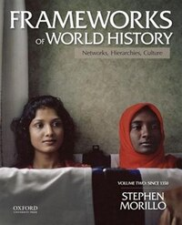 Frameworks of World History: Networks, Hierarchies, Culture, Volume Two: Since 1350