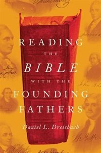 Book Reading the Bible with the Founding Fathers by Daniel L. Dreisbach