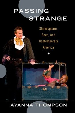 Book Passing Strange: Shakespeare, Race, and Contemporary America by Ayanna Thompson