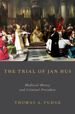 Book The Trial of Jan Hus: Medieval Heresy and Criminal Procedure by Thomas A. Fudge