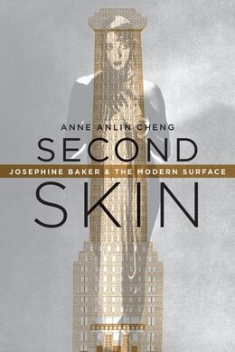 Book Second Skin: Josephine Baker and the Modern Surface by Anne Anlin Cheng