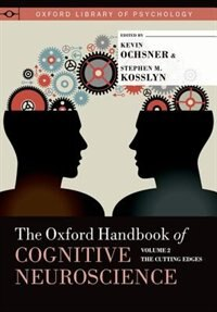 Book The Oxford Handbook of Cognitive Neuroscience, Volume 2: The Cutting Edges by Kevin Ochsner