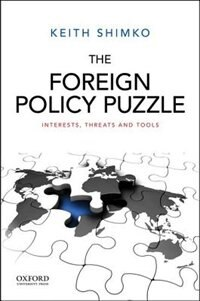 Book The Foreign Policy Puzzle: Interests, Threats, and Tools by Keith Shimko
