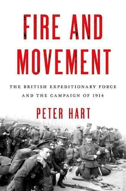Book Fire and Movement: The British Expeditionary Force and the Campaign of 1914 by Peter Hart