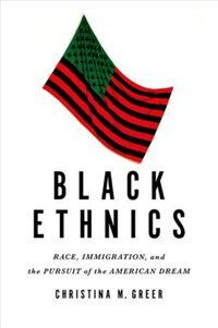 Book Black Ethnics: Race, Immigration, and the Pursuit of the American Dream by Christina M. Greer
