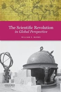 Book The Scientific Revolution in Global Perspective by William E. Burns