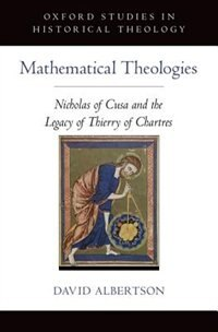 Book Mathematical Theologies: Nicholas of Cusa and the Legacy of Thierry of Chartres by David Albertson