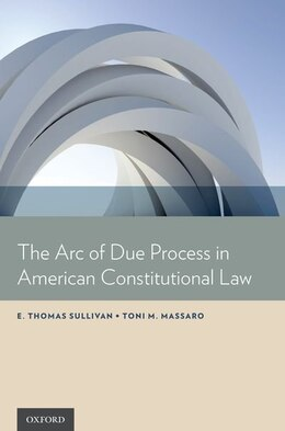 Book The Arc of Due Process in American Constitutional Law by E. Thomas Sullivan