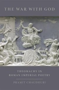Book The War with God: Theomachy in Roman Imperial Poetry by Pramit Chaudhuri