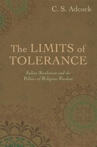 Book The Limits of Tolerance: Indian Secularism and the Politics of Religious Freedom by C.S. Adcock