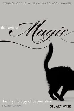 Book Believing in Magic: The Psychology of Superstition - Updated Edition by Stuart A. Vyse
