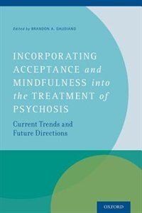 Book Incorporating Acceptance and Mindfulness into the Treatment of Psychosis: Current Trends and Future… by Brandon A. Gaudiano