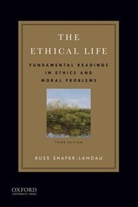 Book The Ethical Life: Fundamental Readings in Ethics and Moral Problems by Russ Shafer-Landau