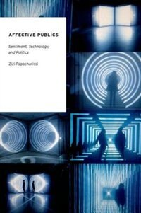 Book Affective Publics: Sentiment, Technology, and Politics by Zizi Papacharissi