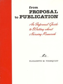 Book From Proposal to Publication: An Informal Guide To Writing About Nursing Research by Elizabeth M. Tornquist