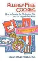 Book Allergy-free Cooking: How To Survive The Elimination Diet And Eat Happily Ever After by Eileen Rhude Yoder