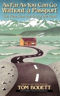 Book As Far As You Can Go Without A Passport: The View From The End Of The Road by Tom Bodett