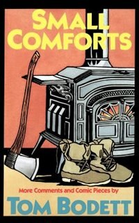 Book Small Comforts: More Comments And Comic Pieces by Tom Bodett