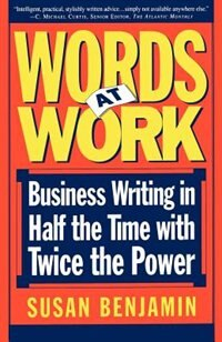Book Words at Work: Business Writing In Half The Time With Twice The Power by Susan Benjamin