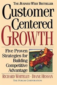 Book Customer-centered Growth: Five Proven Strategies For Building Competitive Advantage by Richard Whiteley