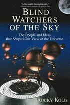 Blind Watchers Of The Sky: The People And Ideas That Shaped Our View Of The Universe