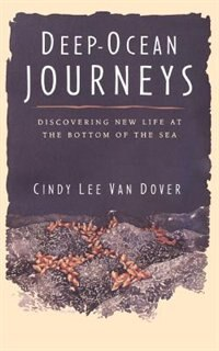 Book Deep Ocean Journeys: Discovering New Life At The Bottom Of The Sea by Cindy Lee Van Dover