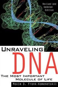 Book Unraveling Dna: The Most Important Molecule Of Life, Revised And Updated Edition by Maxim D. Frank Kamenetskii