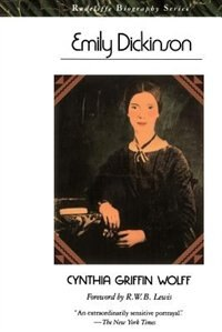 Book Emily Dickinson: EMILY DICKINSON by Cynthia Griffin Wolff
