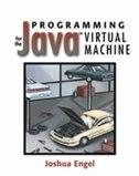 Programming For The Java¿ Virtual Machine by Joshua Engel