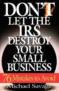 Book Don't Let The Irs Destroy Your Small Business: Seventy-six Mistakes To Avoid by Michael Savage