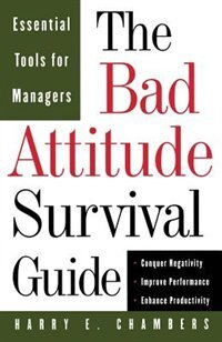 Book The Bad Attitude Survival Guide: Essential Tools For Managers by Harry E. Chambers